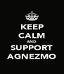 KEEP CALM AND SUPPORT AGNEZMO - Personalised Poster A4 size