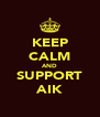 KEEP CALM AND SUPPORT AIK - Personalised Poster A4 size
