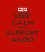 KEEP CALM AND SUPPORT AIUEO - Personalised Poster A4 size