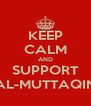 KEEP CALM AND SUPPORT AL-MUTTAQIN - Personalised Poster A4 size