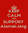 KEEP CALM AND SUPPORT  AlamakJang  - Personalised Poster A4 size