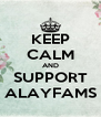 KEEP CALM AND SUPPORT ALAYFAMS - Personalised Poster A4 size