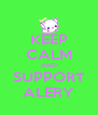 KEEP CALM AND SUPPORT ALERY - Personalised Poster A4 size