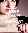KEEP CALM AND SUPPORT ALIYA - Personalised Poster A4 size