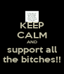 KEEP CALM AND support all the bitches!! - Personalised Poster A4 size