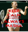 KEEP CALM AND SUPPORT ALWAYS MASHA - Personalised Poster A4 size