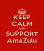 KEEP CALM AND SUPPORT AmaZulu - Personalised Poster A4 size