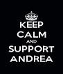 KEEP CALM AND SUPPORT ANDREA - Personalised Poster A4 size