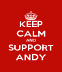 KEEP CALM AND SUPPORT ANDY - Personalised Poster A4 size