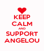 KEEP CALM AND SUPPORT ANGELOU - Personalised Poster A4 size