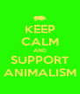 KEEP CALM AND SUPPORT ANIMALISM - Personalised Poster A4 size