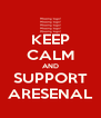 KEEP CALM AND SUPPORT ARESENAL - Personalised Poster A4 size