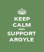 KEEP CALM AND SUPPORT ARGYLE - Personalised Poster A4 size