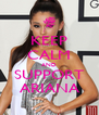 KEEP CALM AND SUPPORT ARIANA - Personalised Poster A4 size