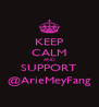 KEEP CALM AND SUPPORT @ArieMeyFang - Personalised Poster A4 size