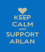 KEEP CALM AND SUPPORT ARLAN - Personalised Poster A4 size