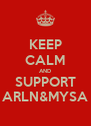 KEEP CALM AND SUPPORT ARLN&MYSA - Personalised Poster A4 size
