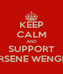 KEEP CALM AND SUPPORT ARSENE WENGER - Personalised Poster A4 size
