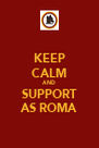 KEEP CALM AND SUPPORT AS ROMA - Personalised Poster A4 size