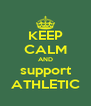 KEEP CALM AND support ATHLETIC - Personalised Poster A4 size