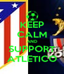 KEEP CALM AND SUPPORT ATLETICO - Personalised Poster A4 size