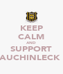 KEEP CALM AND SUPPORT AUCHINLECK  - Personalised Poster A4 size