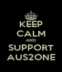KEEP CALM AND SUPPORT AUS2ONE - Personalised Poster A4 size