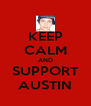 KEEP CALM AND SUPPORT AUSTIN - Personalised Poster A4 size