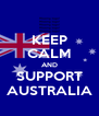 KEEP CALM AND SUPPORT AUSTRALIA - Personalised Poster A4 size