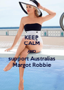 KEEP CALM AND support Australias Margot Robbie - Personalised Poster A4 size