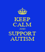 KEEP CALM AND SUPPORT AUTISM - Personalised Poster A4 size