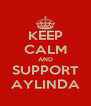 KEEP CALM AND SUPPORT AYLINDA - Personalised Poster A4 size