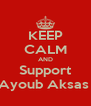 KEEP CALM AND Support Ayoub Aksas  - Personalised Poster A4 size