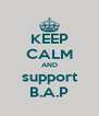 KEEP CALM AND support B.A.P - Personalised Poster A4 size