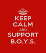 KEEP CALM AND SUPPORT B.O.Y.S. - Personalised Poster A4 size