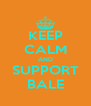 KEEP CALM AND SUPPORT BALE - Personalised Poster A4 size