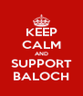 KEEP CALM AND SUPPORT BALOCH - Personalised Poster A4 size