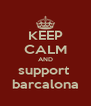 KEEP CALM AND support  barcalona - Personalised Poster A4 size