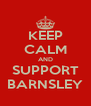KEEP CALM AND SUPPORT BARNSLEY - Personalised Poster A4 size