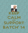 KEEP CALM AND SUPPORT BATCH' 14 - Personalised Poster A4 size