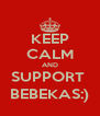 KEEP CALM AND SUPPORT  BEBEKAS:) - Personalised Poster A4 size