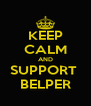 KEEP CALM AND SUPPORT  BELPER - Personalised Poster A4 size