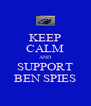 KEEP CALM AND SUPPORT BEN SPIES - Personalised Poster A4 size