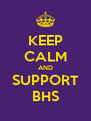 KEEP CALM AND SUPPORT BHS - Personalised Poster A4 size