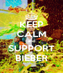 KEEP CALM and SUPPORT BIEBER - Personalised Poster A4 size