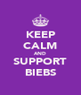KEEP CALM AND SUPPORT BIEBS - Personalised Poster A4 size