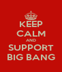 KEEP CALM AND SUPPORT BIG BANG - Personalised Poster A4 size