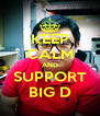 KEEP CALM AND SUPPORT BIG D - Personalised Poster A4 size