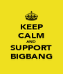 KEEP CALM AND SUPPORT BIGBANG - Personalised Poster A4 size