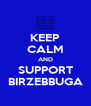 KEEP CALM AND SUPPORT BIRZEBBUGA - Personalised Poster A4 size